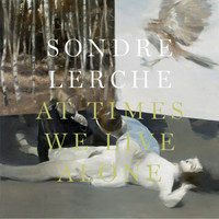 Sondre Lerche - At Times We Live Alone