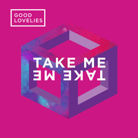 Good Lovelies - Take Me, Take Me
