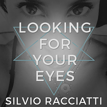 Silvio Racciatti - Looking for Your Eyes