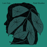 I Am Oak - Field Studies