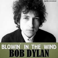 Bob Dylan - Blowin'in the Wind (Digitally Remastered)