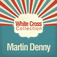 Martin Denny - White Cross Collection