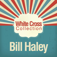 Bill Haley - White Cross Collection