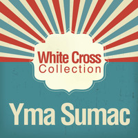 Yma Sumac - White Cross Collection