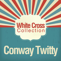 Conway Twitty - White Cross Collection