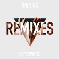 Paperwhite - Only Us (The Remixes)