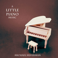 Michael Silverman - A Little Piano Music