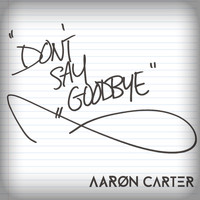 Aaron Carter - (Don't) Say Goodbye