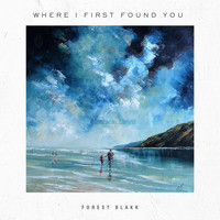 Forest Blakk - Where I First Found You