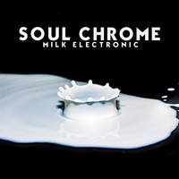 Soul Chrome - Milk Electronic