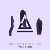 Kids At Midnight - Turn It off (YALE Remix)