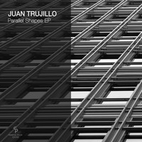 Juan Trujillo - Parallel Shapes EP