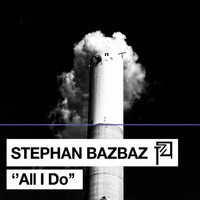 Stephan Bazbaz - All I Do