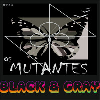 Os Mutantes - Black and Gray