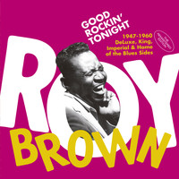 Roy Brown - Good Rockin' Tonight: 1947-1960 Deluxe, King, Imperial & Home of the Blues Sides