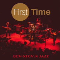 Downtown Jazz - First Time