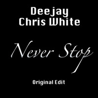 Deejay Chris White - Never Stop