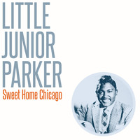 Little Junior Parker - Sweet Home Chicago