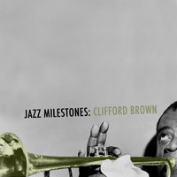 Clifford Brown - Jazz Milestones: Clifford Brown