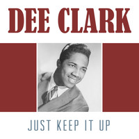 Dee Clark - Just Keep It Up