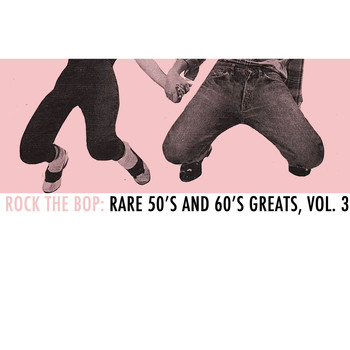 Various Artists - Rock the Bop: Rare 50s and 60s Greats, Vol. 3