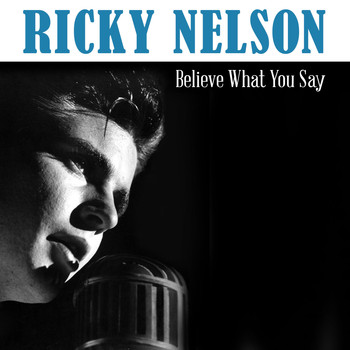 Ricky Nelson - Believe What You Say