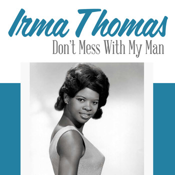 Irma Thomas - Don't Mess with My Man