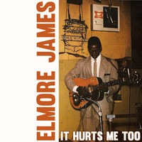 Elmore James - It Hurts Me Too