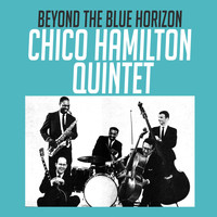 Chico Hamilton Quintet - Beyond the Blue Horizon
