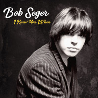 Bob Seger - I Knew You When (Deluxe)