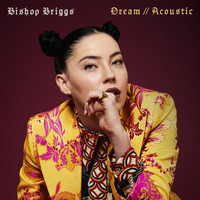 Bishop Briggs - Dream (Acoustic)