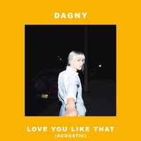 Dagny - Love You Like That (Acoustic)