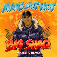 Big Shaq - Man's Not Hot (Majestic Remix)