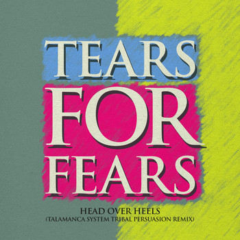 Tears For Fears - Head Over Heels (Talamanca System Tribal Persuasion Remix)
