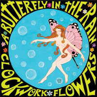 Clockwork Flowers - A Butterfly in the Rain