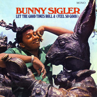 Bunny Sigler - Let The Good Times Roll & (Feel So Good) (Mono Version)