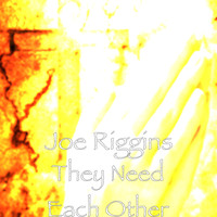 Joe Riggins - They Need Each Other