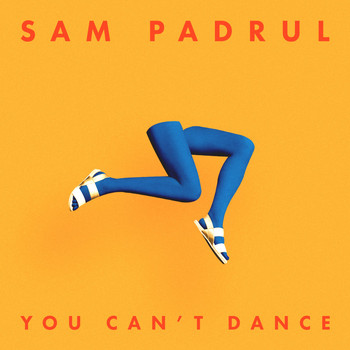 Sam Padrul - You Can't Dance