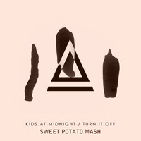 Kids At Midnight - Turn It off (Sweet Potato Mash)