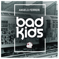 Angelo Ferreri - Bad Kids