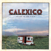 Calexico - Voices in the Field