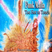 Funk Mafia - Too Hot to Touch