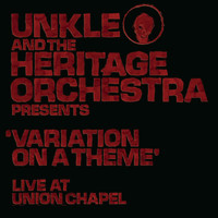 UNKLE - Unkle and the Heritage Orchestra Presents 'Variation of a Theme' Live at the Union Chapel