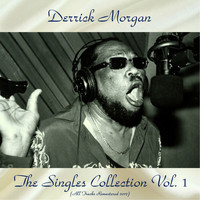 Derrick Morgan - The Singles Collection Vol. 1 (Remastered 2017)