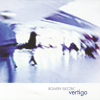 Bowery Electric - Vertigo