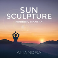 Anandra - Sun Sculpture (Morning Mantra)