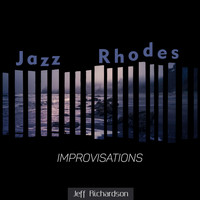 Jeff Richardson - Jazz Rhodes Improvisations