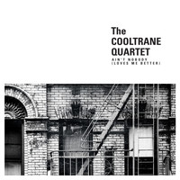 The Cooltrane Quartet - Ain't Nobody (Loves Me Better)