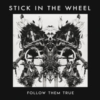 Stick in the Wheel - Follow Them True