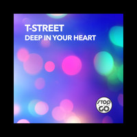 T-Street - Deep in Your Heart